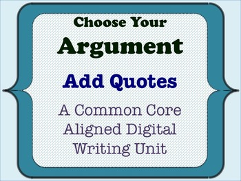 Choose Your Argument - A Common Core Opinion Writing Unit - Add Quotes