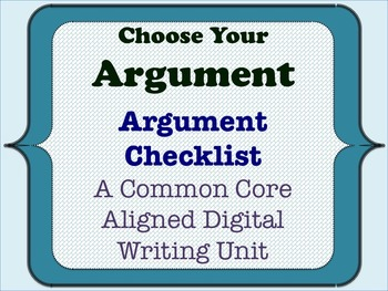 Choose Your Argument - A Common Core Opinion Writing Unit - Argument Checklist