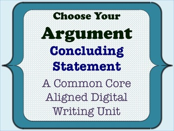 Choose Your Argument - A Common Core Opinion Writing Unit - Concluding Statement