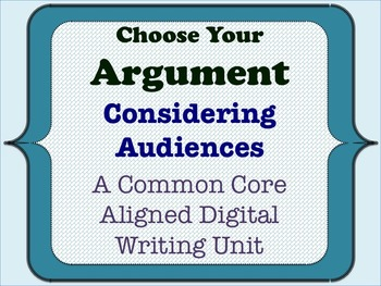 Choose Your Argument - A Common Core Opinion Writing Unit - Considering Audience
