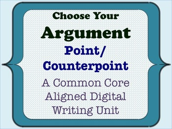 Choose Your Argument - A Common Core Opinion Writing Unit - CounterPoint