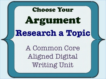 Choose Your Argument - A Common Core Opinion Writing Unit - Research A Topic