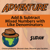 Adventure Math Worksheet -- Add & Subtract Mixed Numbers (Like Denom) -- Sudan