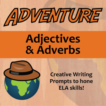 Adventure -- Adjectives & Adverbs - Creative Writing Prompts