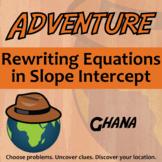 Adventure Math Worksheet -- Rewriting Equations in Slope Intercept -- Ghana
