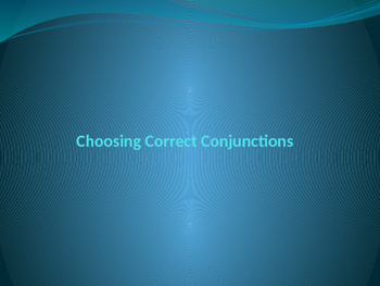 Choosing Correct Conjunctions Powerpoint