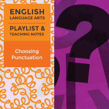 Choosing Punctuation - Playlist and Teaching Notes