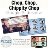 Chop, Chop, Chippity Chop Google Slideshow: Chant, game an