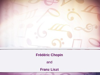 Chopin & Liszt Powerpoint