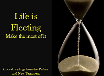 Choral Reading script: Life is Fleeting; Make it Count