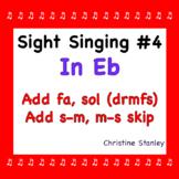 Chorus Sight Singing #4 in Eb - ♪ ♪ ♪ ♪ ♪  Add fa, sol.  Add s-m skip.