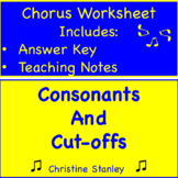 Consonants and Cut-offs ♫ ♫ ♫ ♫ ♫ Chorus Worksheet