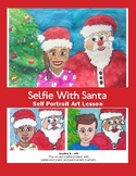 Christmas Art Lesson - Selfie With Santa- Self Portrait Great Holiday Gift