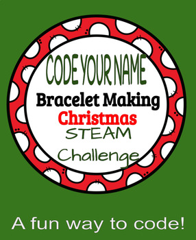 Christmas Code Your Name Using Binary Code Bracelet Making STEAM Challenge