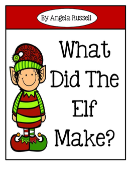 Christmas Emergent Reader ~ What Did The Elf Make?