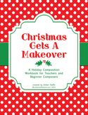 Christmas Gets a Makeover: holiday workbook for teachers and beginner composers