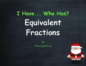 Christmas Math: I Have, Who Has - Equivalent Fractions