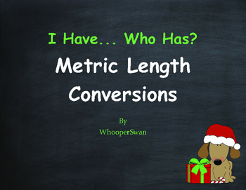 Christmas Math: I Have, Who Has - Metric Length Conversions