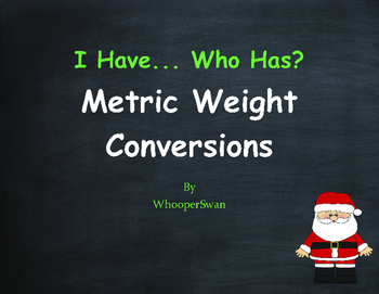 Christmas Math: I Have, Who Has - Metric Weight Conversions