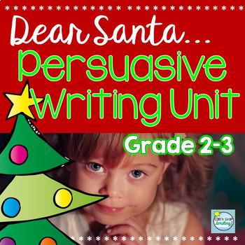 Christmas Opinion Writing Unit ~ Dear Santa ~ Persuasive Writing