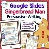 Gingerbread Man Activities GOOGLE CLASSROOM CHRISTMAS PERSUASIVE WRITING