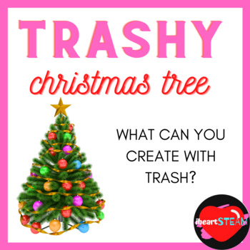 Christmas STEM, STEAM Trashy Tree Christmas Tree Challenge/PBL