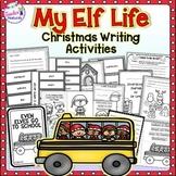 Christmas Writing Activities MY ELF LIFE AT SANTA'S WORKSHOP