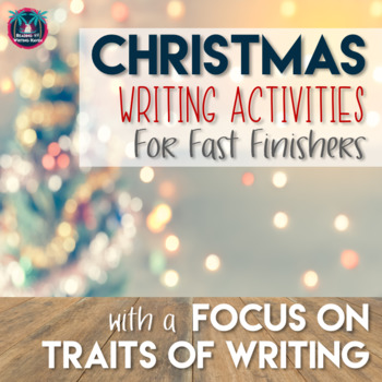 Christmas Writing Activities for Fast Finishers Focus on Traits of Writing