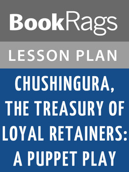 Chushingura, the Treasury of Loyal Retainers: A Puppet Play Lesson Plans