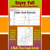 Cider and Donuts - A Math-Then-Graph Activity - Solve Matrix Equations