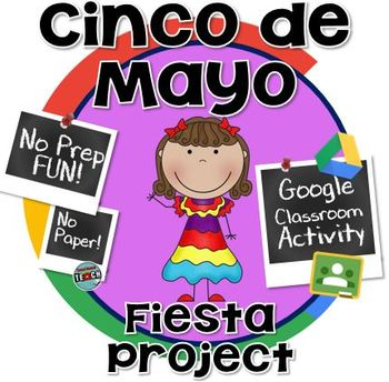 Cinco de Mayo Fiesta Project- GOOGLE CLASSROOM