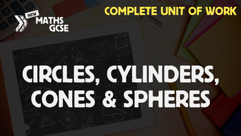 Circles, Cylinders, Cones & Spheres - Complete Unit of Work