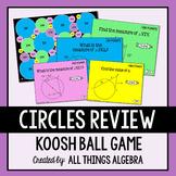 Circles (Arcs, Angles, Chords, Tangents, Secants) Koosh Ball Game