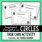 Segment Lengths in Circles (Chords, Secants, and Tangents) Task Cards