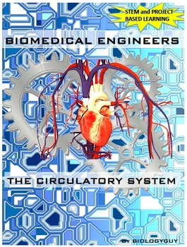 Circulatory System, Biomedical Engineers Project Based Learning +STEM