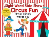 Sight Word Slide Show, Fry's First 100, Words 1-50, Circus Fun