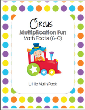 Circus Train Multiplication Little Math Pack (Math Facts 6-10)