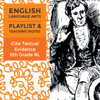 Cite Textual Evidence - Sixth Grade Literature - Playlist and Teaching Notes