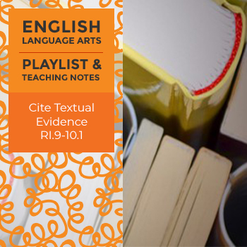 Cite Textual Evidence - RI.9-10.1 - Playlist and Teaching Notes