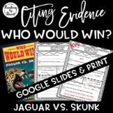 Citing Evidence Nonfiction WHO WOULD WIN? JAGUAR vs SKUNK