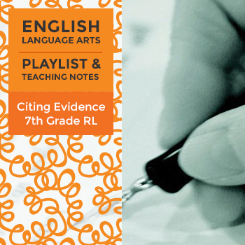 Citing Evidence - Seventh Grade Literature -  Playlist and Teaching Notes