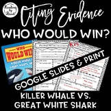 Citing Evidence in Nonfiction WHO WOULD WIN? KILLER WHALE vs. GREAT WHITE SHARK