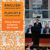Citing Textual Evidence – Sixth Grade - Playlist and Teaching Notes
