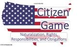 Citizen Game-Civics US History- Citizenship,Rights, Obliga