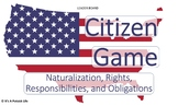 Citizen Game-Civics US History- Citizenship,Rights, Obliga