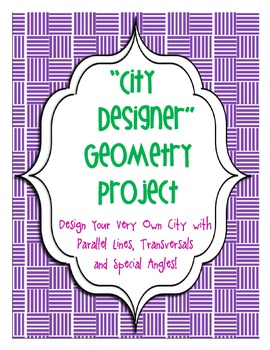 """City Designer"" Geometry Project: Parallel lines, Transversals & Special Angles"