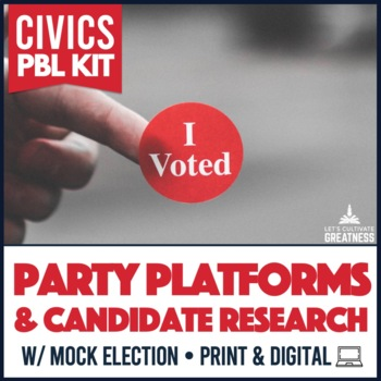 Civics Party Platform & Candidate Research / Mock Election PBL Mini Unit