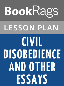 Civil Disobedience, and Other Essays Lesson Plans