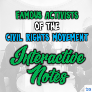 Civil Rights Movement - Famous Activists - Interactive PowerPoint Notes