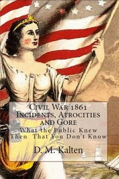 Civil War 1861 Incidents, Atrocities and Gore